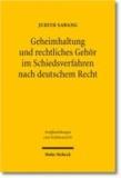 Geheimhaltung und rechtliches Gehör im Schiedsverfahren nach deutschem Recht.