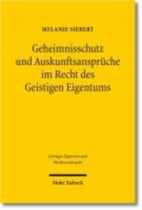 Geheimnisschutz und Auskunftsansprüche im Recht des Geistigen Eigentums - Der Konflikt mit dem Schutz von personenbezogenen Daten und Geschäftsgeheimnissen - Eine Analyse des europäischen und deutschen Rechts.