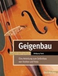 Geigenbau - Eine Anleitung zum Selbstbau von Violine und Viola.