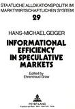 Geiger Hans-michael - Hans-Michael Geiger- Informational Efficiency in Speculative Markets- A Theoretical Investigation - Informational Efficiency in Speculative Markets.