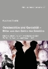 Geistesblitze und Genialität - Bilder aus dem Gehirn des Detektivs - Die Visualisierung von Imagination in den TV-Serien ,Sherlock' und ,House, M.D.'.