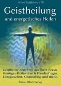 Geistheilung und energetisches Heilen - Geistheiler berichten aus ihrer Praxis. Geistiges Heilen durch Handauflegen, Energiearbeit, Channeling und mehr.