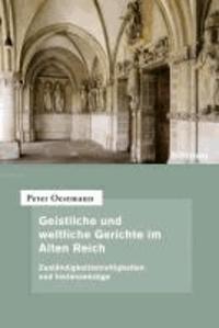 Geistliche und weltliche Gerichte im Alten Reich - Zuständigkeitsstreitigkeiten und Instanzenzüge.