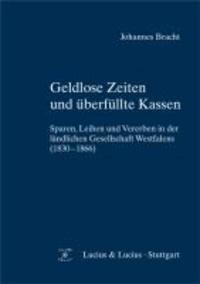Geldlose Zeiten und überfüllte Kassen - Sparen, Leihen und Vererben in der ländlichen Gesellschaft Westfalens (1830-1866).