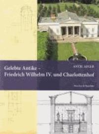 Gelebte Antike - Friedrich Wilhelm IV. und Charlottenhof.