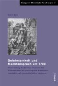 Gelehrsamkeit und Machtanspruch um 1700 - Die Gründung der Berliner Akademie der Wissenschaften im Spannungsfeld dynastischer, städtischer und wissenschaftlicher Interessen.