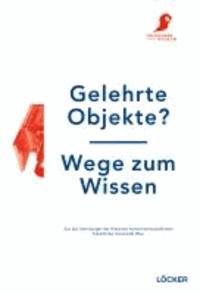 Gelehrte Objekte? - Wege zum Wissen - Aus den Sammlungen der Historisch-Kulturwissenschaftlichen Fakultät der Universität Wien.