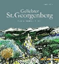 Geliebter St. Georgenberg - Begegnung – Betrachtung – Bekenntnis.