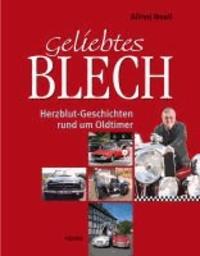 Geliebtes Blech - Herzblut-Geschichten rundum Oldtimer.