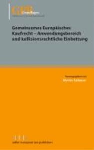 Gemeinsames Europäisches Kaufrecht - Anwendungsbereich und kollisionsrechtliche Einbettung.