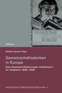 Gemeinschaftsdenken in Europa - Das Gesellschaftskonzept »Volksheim« im Vergleich 1900-1938.