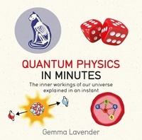 Gemma Lavender - Quantum Physics in Minutes.