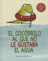 Gemma Merino - El cocodrilo al que no le gustaba el agua.