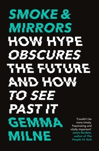 Gemma Milne - Smoke & Mirrors - How Hype Obscures the Future and How to See Past It.