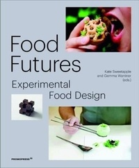 Gemma Warriner et Kate Sweetapple - Food Futures - Experimental Food Design.