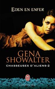Gena Showalter - Chasseuses d'aliens Tome 2 : Eden en enfer.