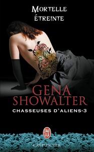 Gena Showalter - Chasseuses d'aliens Tome 3 : Mortelle étreinte.