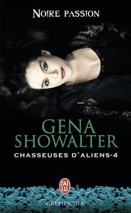 Gena Showalter - Chasseuses d'aliens Tome 4 : Noire passion.