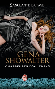Gena Showalter - Chasseuses d'aliens Tome 5 : Sanglante extase.