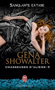 Gena Showalter - Chasseuses d'aliens Tome 5 : Sanglante extase.