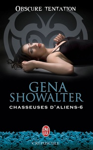 Gena Showalter - Chasseuses d'aliens Tome 6 : Obscure tentation.