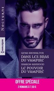 Gena Showalter et Sharon Ashwood - Dans les bras du vampire ; Le pouvoir du vampire.