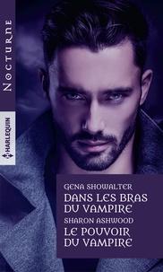 Gena Showalter et Sharon Ashwood - Dans les bras du vampire - Le pouvoir du vampire.