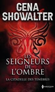 Gena Showalter - La citadelle des ténèbres - Les Seigneurs de l'ombre vol.1.