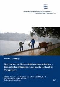 Gender in den Gesundheitswissenschaften - Geschlechtsdifferenzen aus sozio-kultureller Perspektive.