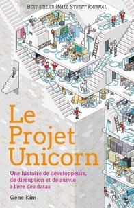 Gene Kim - Le Projet Unicorn - Une histoire de développeurs, de disruption digitale et de survie à l'ère des datas.