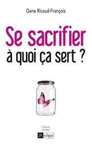 Gene Ricaud-François et Gene Ricaud-François - Se sacrifier, à quoi ça sert ?.