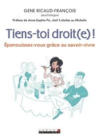 Gene Ricaud-François - Tiens-toi droit(e) ! - Epanouissez-vous grâce au savoir-vivre.