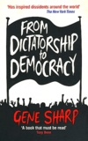 Gene Sharp - From Dictatorship to Democracy.