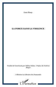 Gene Sharp - La force sans la violence.