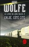 Gene Wolfe - Caldé, côté cité (Le Livre du long soleil, tome 3).