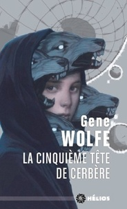 Gene Wolfe - La Cinquième tête de Cerbère.