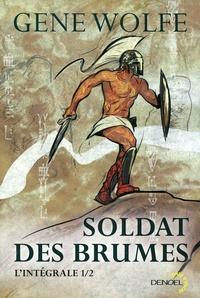 Gene Wolfe - Soldat des brumes L'intégrale Tome 1 : Soldat des brumes ; soldat d'Aretê.
