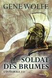 Gene Wolfe - Soldat des brumes L'intégrale Tome 2 : Soldat de Sidon.
