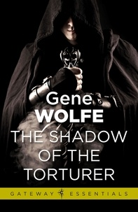 Gene Wolfe - The Shadow of the Torturer - Urth: Book of the New Sun Book 1.