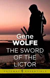 Gene Wolfe - The Sword of the Lictor - Urth: Book of the New Sun Book 3.