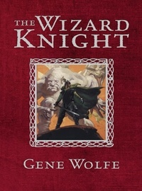 Gene Wolfe - The Wizard Knight.
