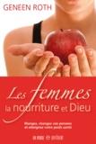 Geneen Roth - Les femmes, la nourriture et Dieu - Mangez, changez vos pensées et atteignez votre poids santé.