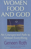 Geneen Roth - Women Food and God - An Unexpected Path to Almost Everything.