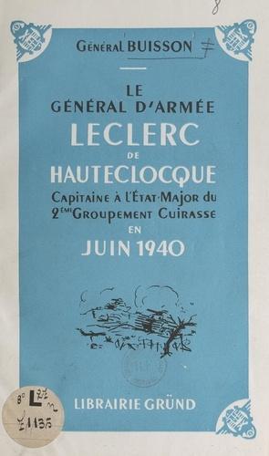 Le général d'armée Leclerc de Hautecloque. Capitaine à l'État major du 2e Groupement cuirassé et de la 3e Division cuirassée, en juin 1940