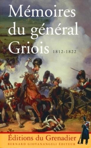 Général Griois - Mémoires du général Griois (1812-1822) - Maréchal de camp d'artillerie, baron de l'Empire.