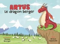 Noémie Bérenger et Arnaud Cappelletti - Artus - Le dragon berger.