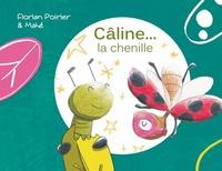 Florian Poirier et  Mahé - Câline... la chenille.
