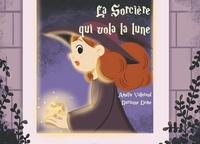 Amélie Vallerand et Laurianne Lième - La sorcière qui vola la Lune.