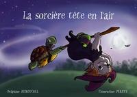 Delphine Dumouchel et Clémentine Perney - La sorcière tête en l'air.