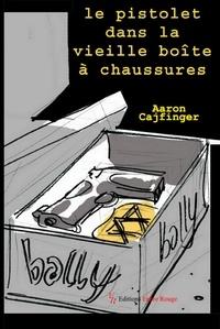 Aaaron Cajfinger - Le pistolet dans la vieille boîte à chaussures.